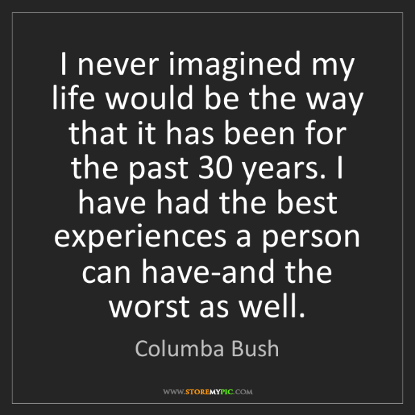 Columba Bush: I never imagined my life would be the way that it has...