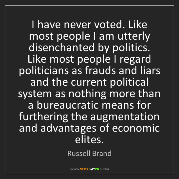 Russell Brand: I have never voted. Like most people I am utterly disenchanted...