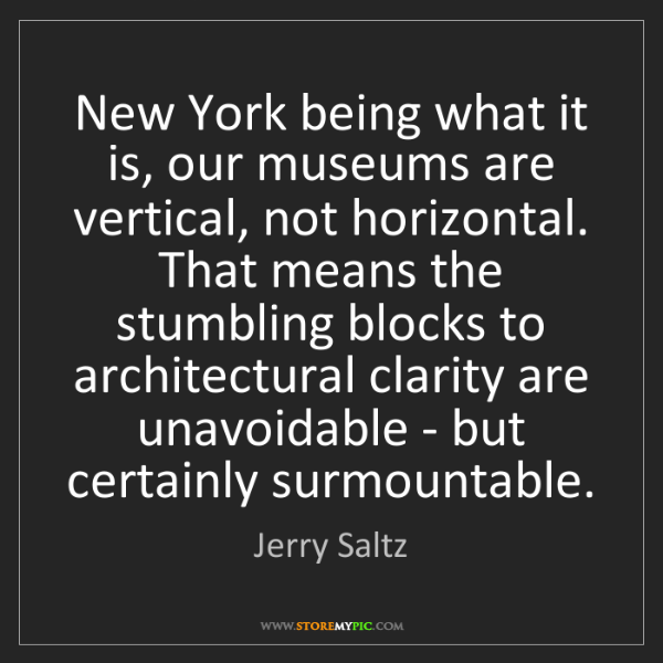 Jerry Saltz: New York being what it is, our museums are vertical,...