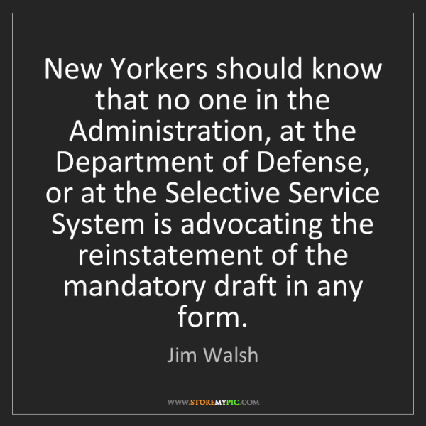 Jim Walsh: New Yorkers should know that no one in the Administration,...