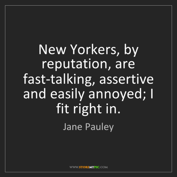 Jane Pauley: New Yorkers, by reputation, are fast-talking, assertive...