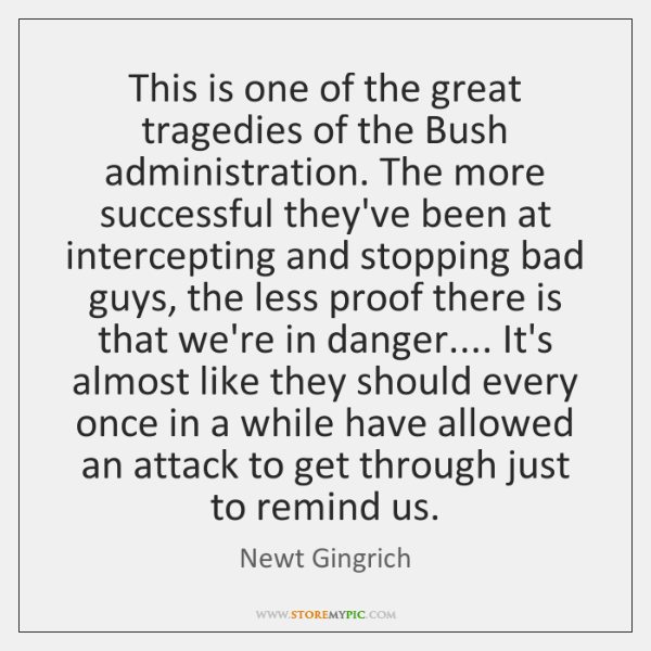 This is one of the great tragedies of the Bush administration. The ...