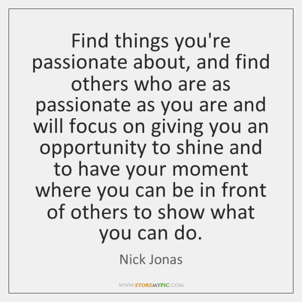 Find things you're passionate about, and find others who are as passionate ...