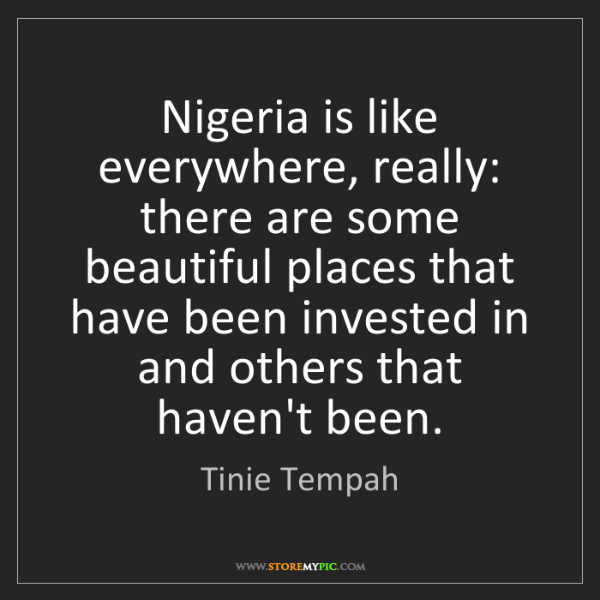 Tinie Tempah: Nigeria is like everywhere, really: there are some beautiful...