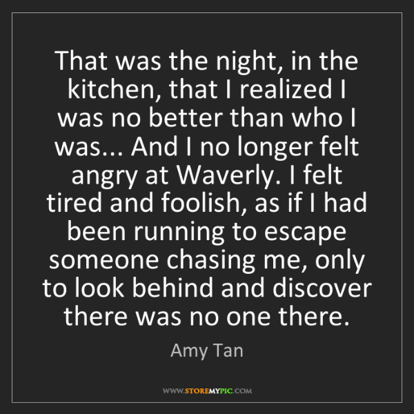 Amy Tan: That was the night, in the kitchen, that I realized I...