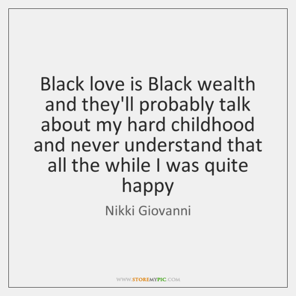 Black love is Black wealth and they'll probably talk about my hard ...