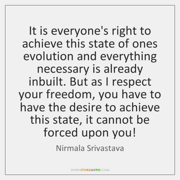 It is everyone's right to achieve this state of ones evolution and ...