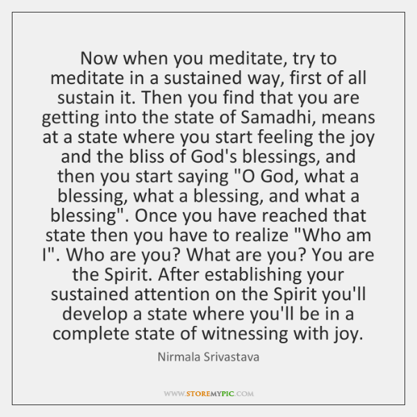 Now when you meditate, try to meditate in a sustained way, first ...