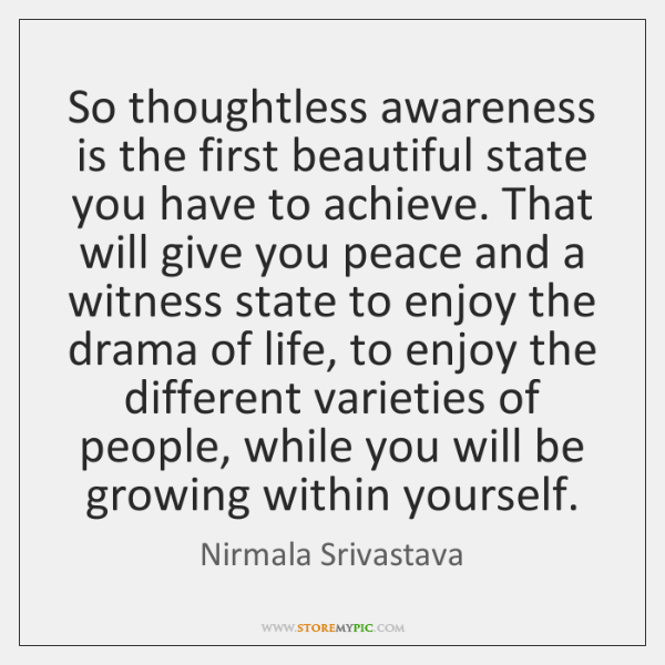So thoughtless awareness is the first beautiful state you have to achieve. ...