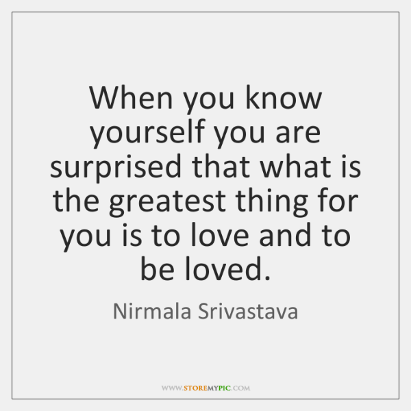 When you know yourself you are surprised that what is the greatest ...
