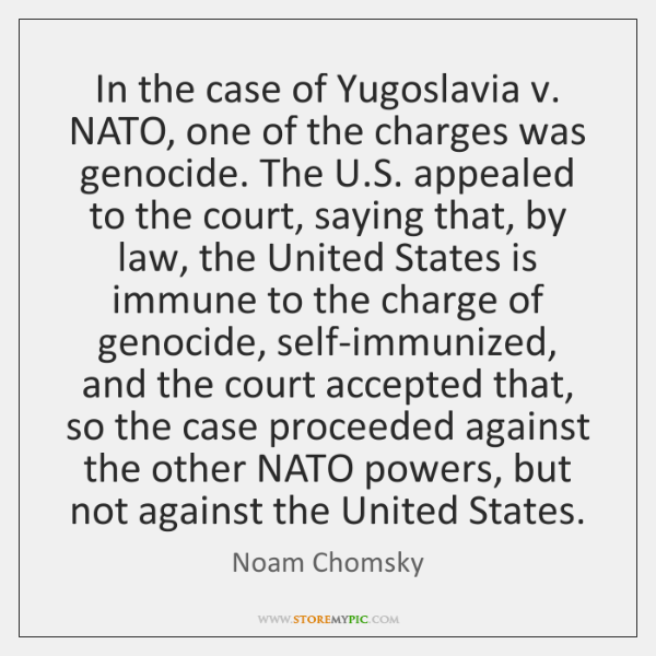 In the case of Yugoslavia v. NATO, one of the charges was ...
