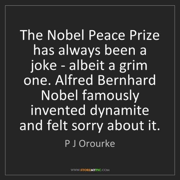 P J Orourke: The Nobel Peace Prize has always been a joke - albeit...