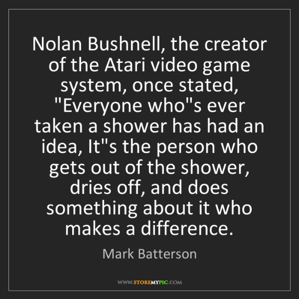 Mark Batterson: Nolan Bushnell, the creator of the Atari video game system,...