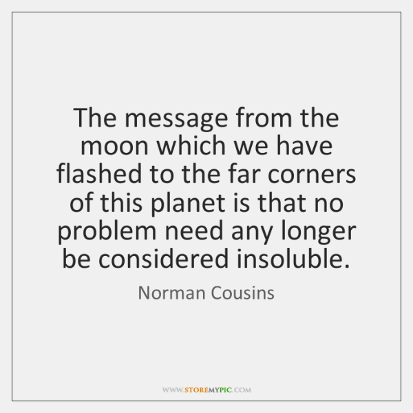 The message from the moon which we have flashed to the far ...