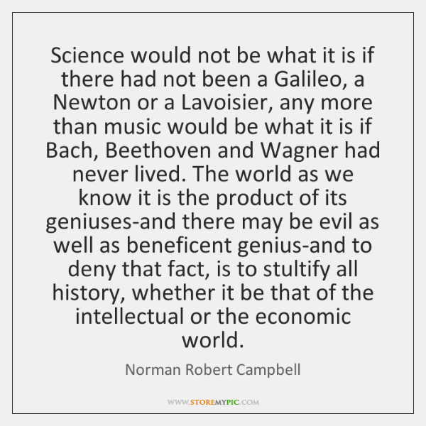 Science would not be what it is if there had not been ...