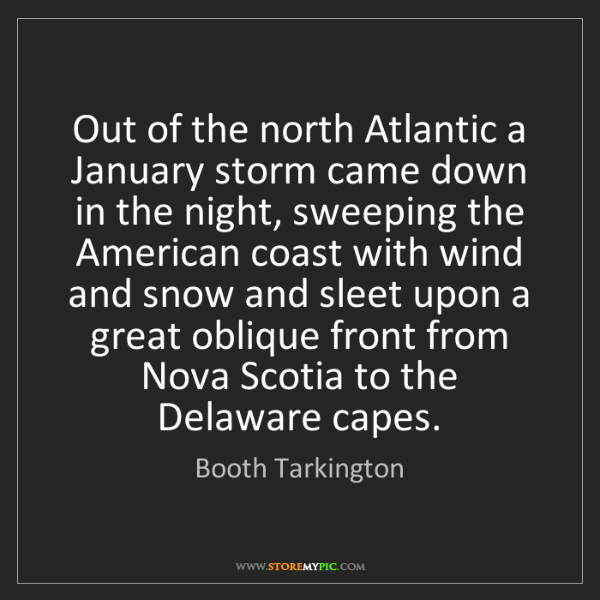 Booth Tarkington: Out of the north Atlantic a January storm came down in...