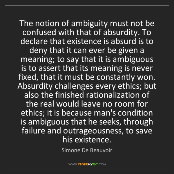 Simone De Beauvoir: The notion of ambiguity must not be confused with that...