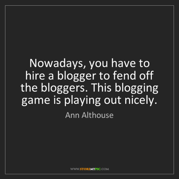 Ann Althouse: Nowadays, you have to hire a blogger to fend off the...