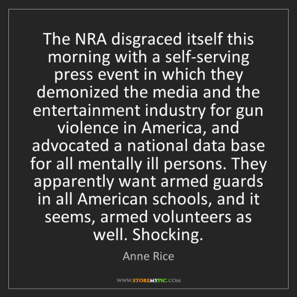 Anne Rice: The NRA disgraced itself this morning with a self-serving...