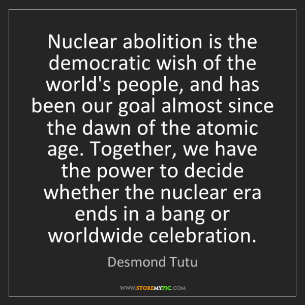 Desmond Tutu: Nuclear abolition is the democratic wish of the world's...