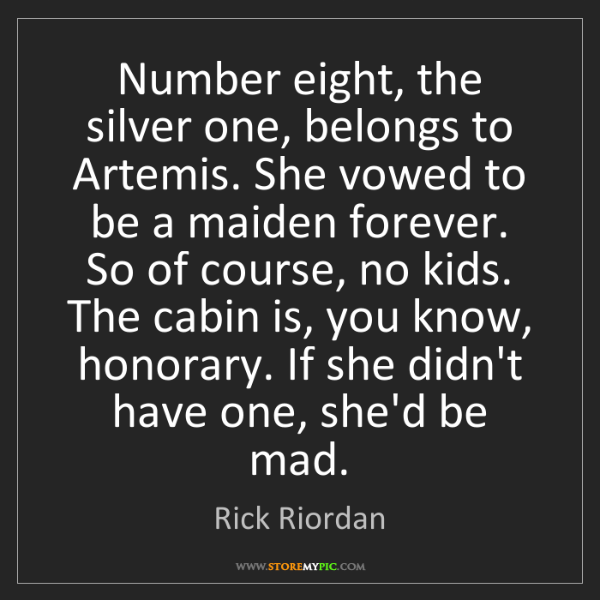 Rick Riordan: Number eight, the silver one, belongs to Artemis. She...