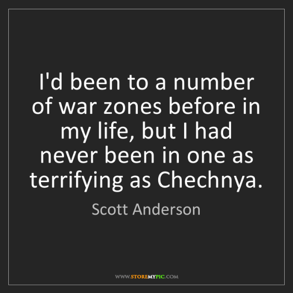 Scott Anderson: I'd been to a number of war zones before in my life,...