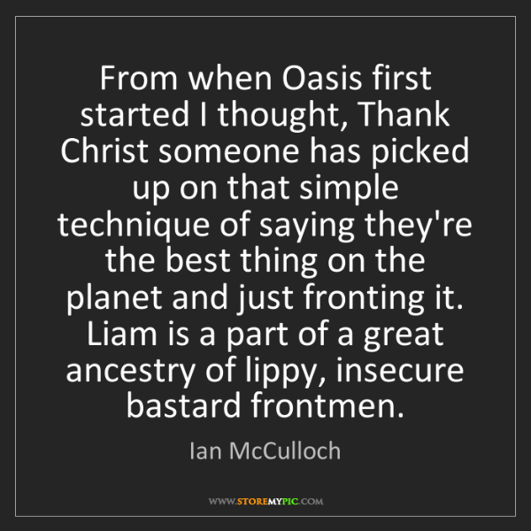 Ian McCulloch: From when Oasis first started I thought, Thank Christ...