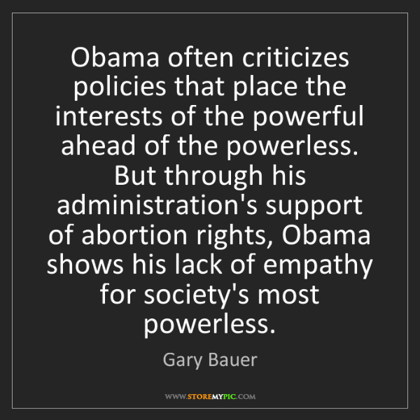 Gary Bauer: Obama often criticizes policies that place the interests...