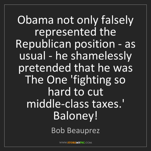 Bob Beauprez: Obama not only falsely represented the Republican position...