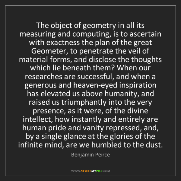 Benjamin Peirce: The object of geometry in all its measuring and computing,...