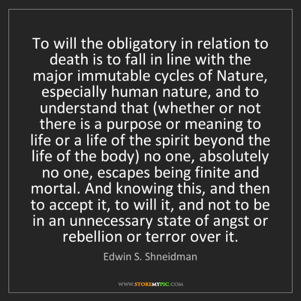 Edwin S. Shneidman: To will the obligatory in relation to death is to fall...