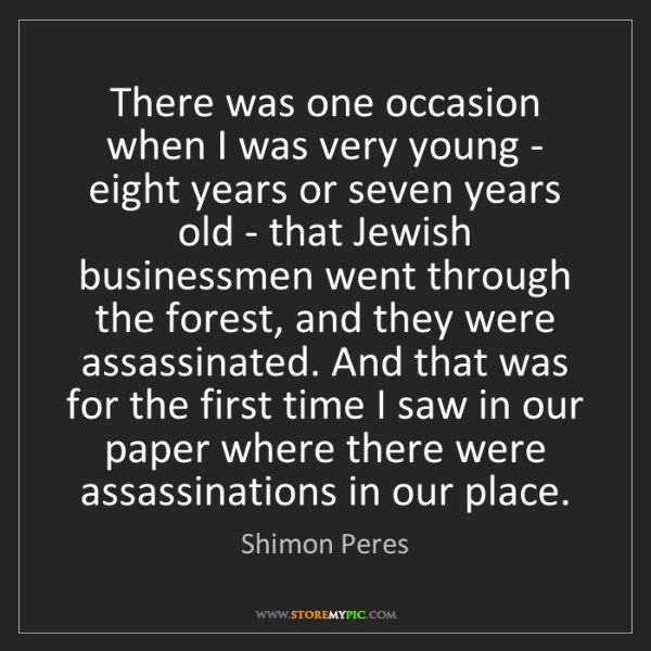 Shimon Peres: There was one occasion when I was very young - eight...