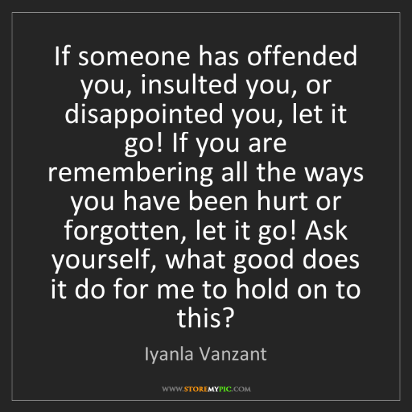 Iyanla Vanzant: If someone has offended you, insulted you, or disappointed...