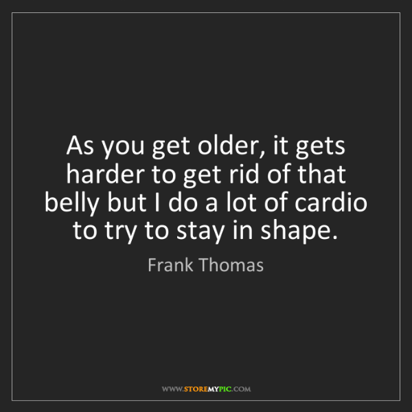 Frank Thomas: As you get older, it gets harder to get rid of that belly...