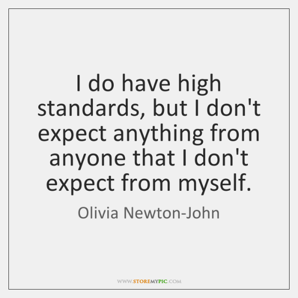 I Do Have High Standards But I Dont Expect Anything From Anyone