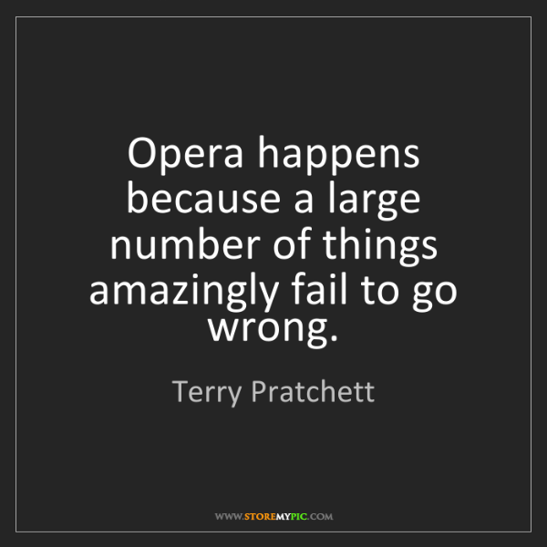 Terry Pratchett: Opera happens because a large number of things amazingly...