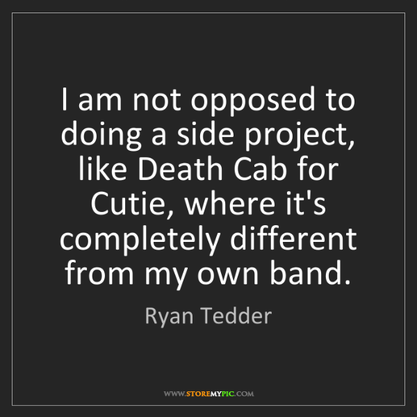 Ryan Tedder: I am not opposed to doing a side project, like Death...