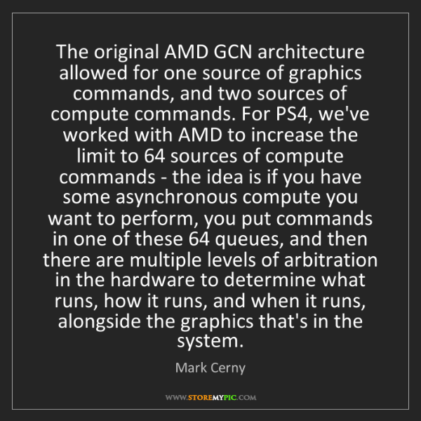 Mark Cerny: The original AMD GCN architecture allowed for one source...