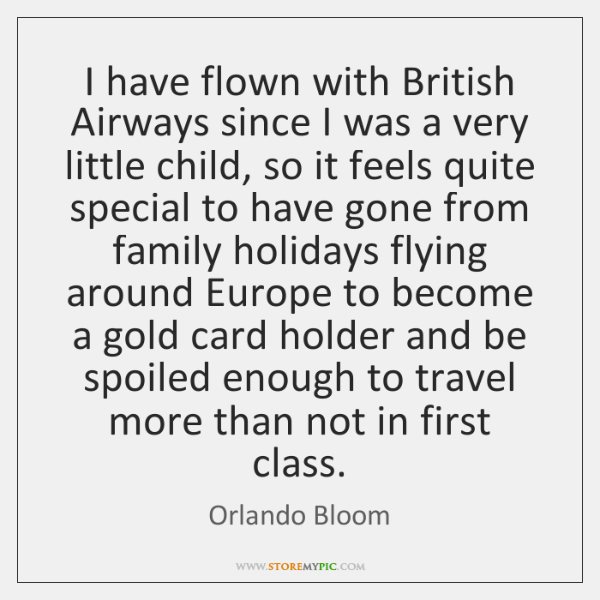 I have flown with British Airways since I was a very little ...