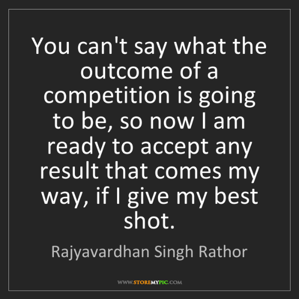 Rajyavardhan Singh Rathor: You can't say what the outcome of a competition is going...