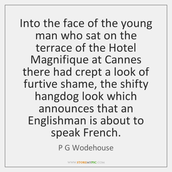 Into the face of the young man who sat on the terrace ...