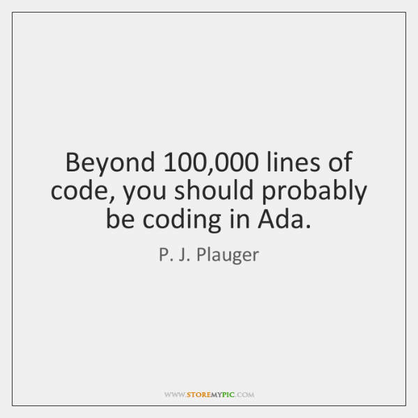 Beyond 100,000 lines of code, you should probably be coding in Ada.