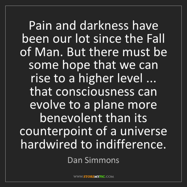 Dan Simmons: Pain and darkness have been our lot since the Fall of...
