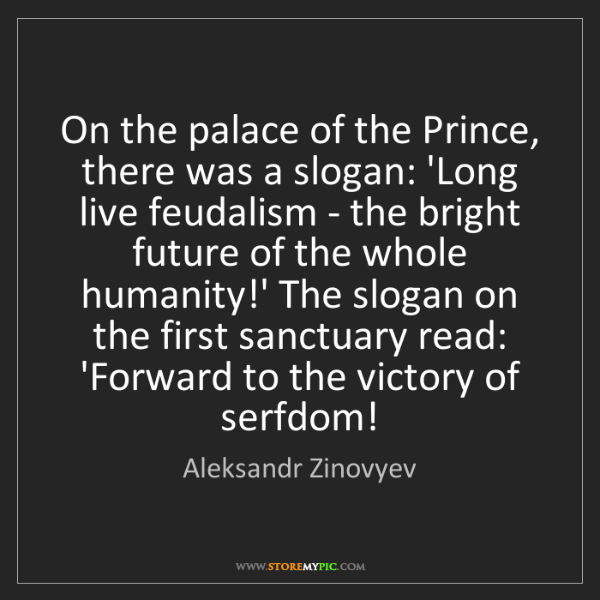 Aleksandr Zinovyev: On the palace of the Prince, there was a slogan: 'Long...