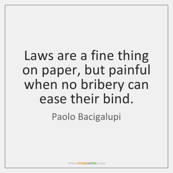 Laws are a fine thing on paper, but painful when no bribery ...