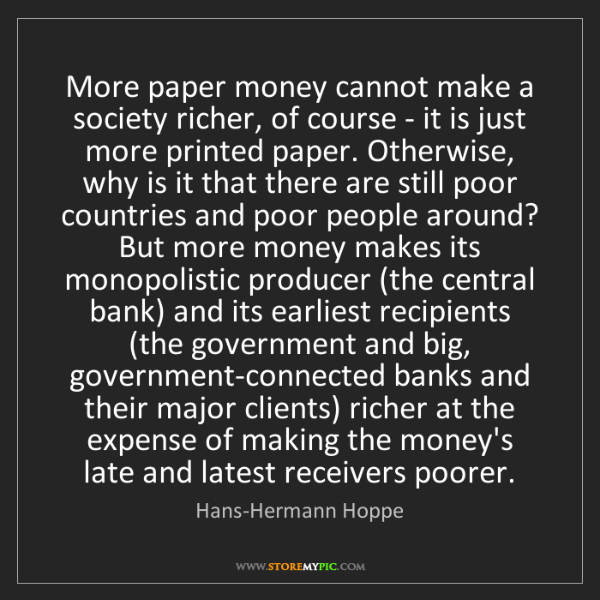 Hans-Hermann Hoppe: More paper money cannot make a society richer, of course...