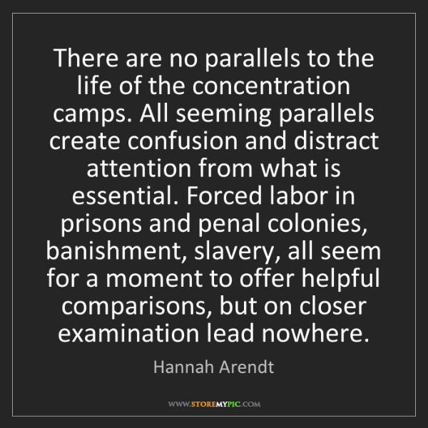 Hannah Arendt: There are no parallels to the life of the concentration...