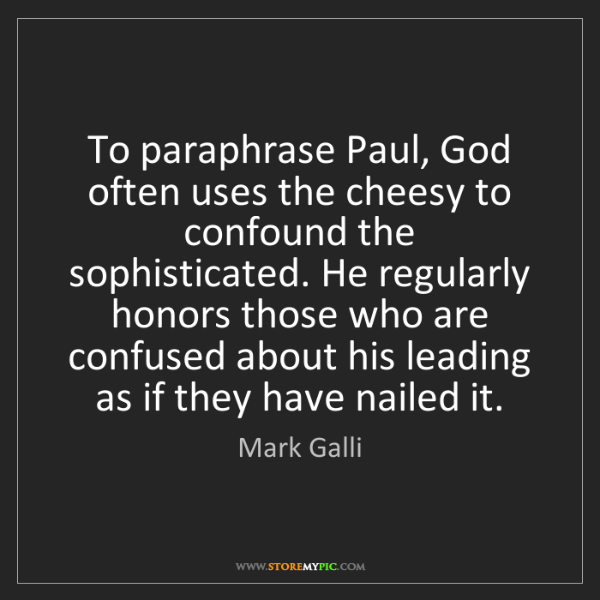 Mark Galli: To paraphrase Paul, God often uses the cheesy to confound...