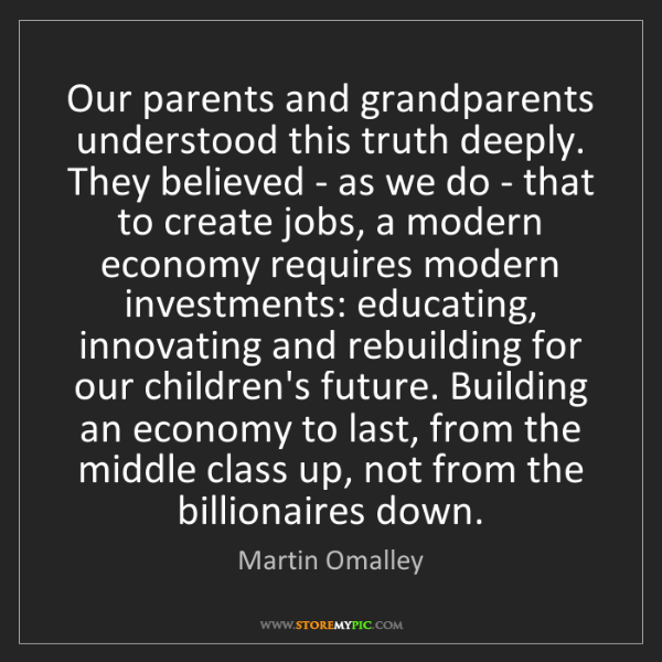 Martin Omalley: Our parents and grandparents understood this truth deeply....