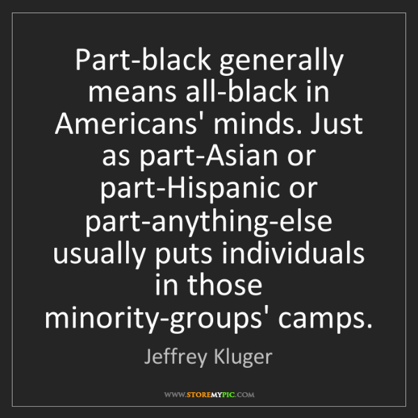 Jeffrey Kluger: Part-black generally means all-black in Americans' minds....